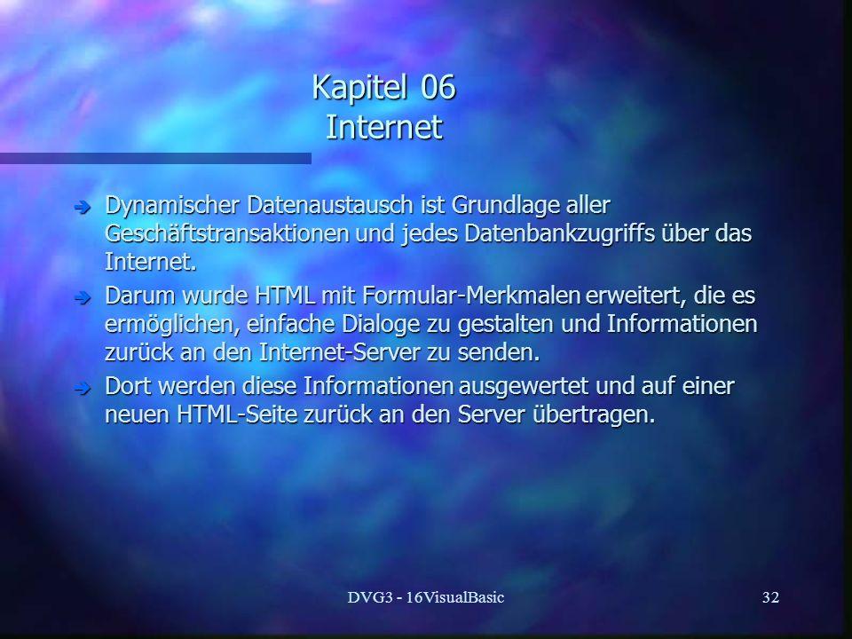Kapitel 06 Internet Dynamischer Datenaustausch ist Grundlage aller Geschäftstransaktionen und jedes Datenbankzugriffs über das Internet.