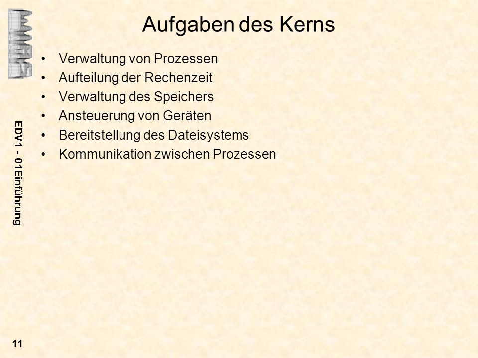 Aufgaben des Kerns Verwaltung von Prozessen Aufteilung der Rechenzeit