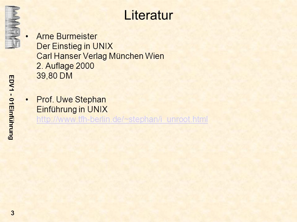 Literatur Arne Burmeister Der Einstieg in UNIX Carl Hanser Verlag München Wien 2. Auflage 2000 39,80 DM.