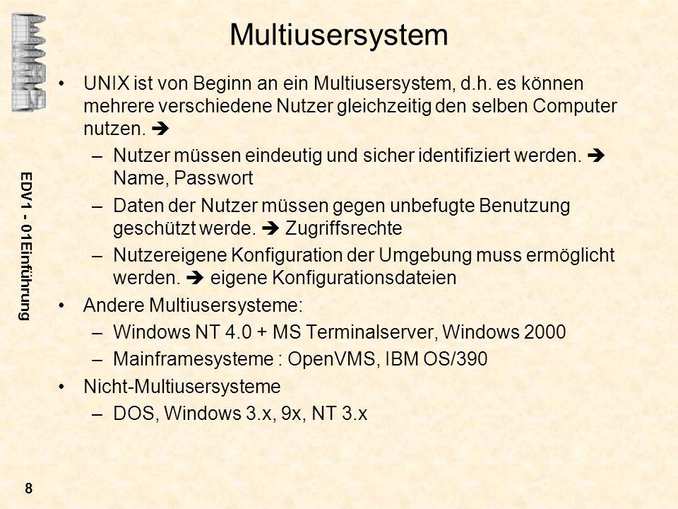 Multiusersystem UNIX ist von Beginn an ein Multiusersystem, d.h. es können mehrere verschiedene Nutzer gleichzeitig den selben Computer nutzen. 