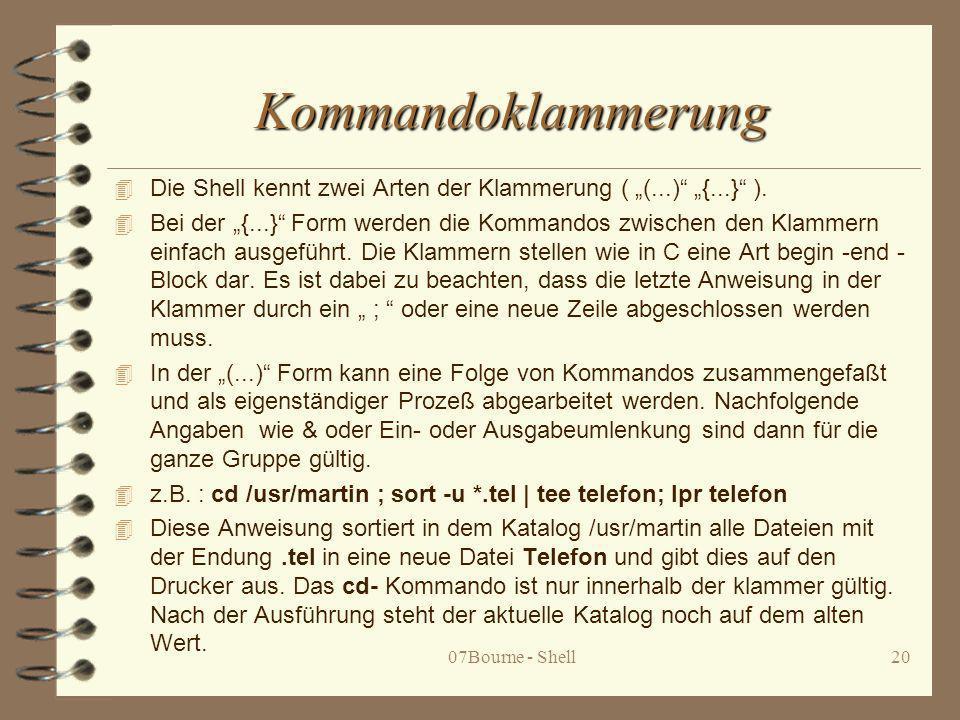 """Kommandoklammerung Die Shell kennt zwei Arten der Klammerung ( """"(...) """"{...} )."""