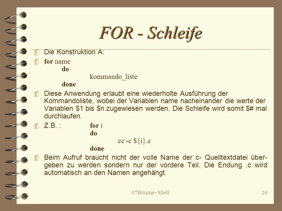 FOR - Schleife Die Konstruktion A: for name do kommando_liste done