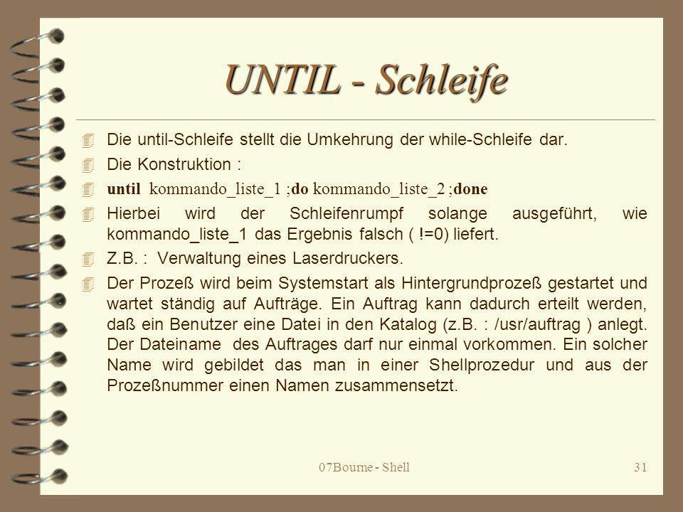 UNTIL - Schleife Die until-Schleife stellt die Umkehrung der while-Schleife dar. Die Konstruktion :