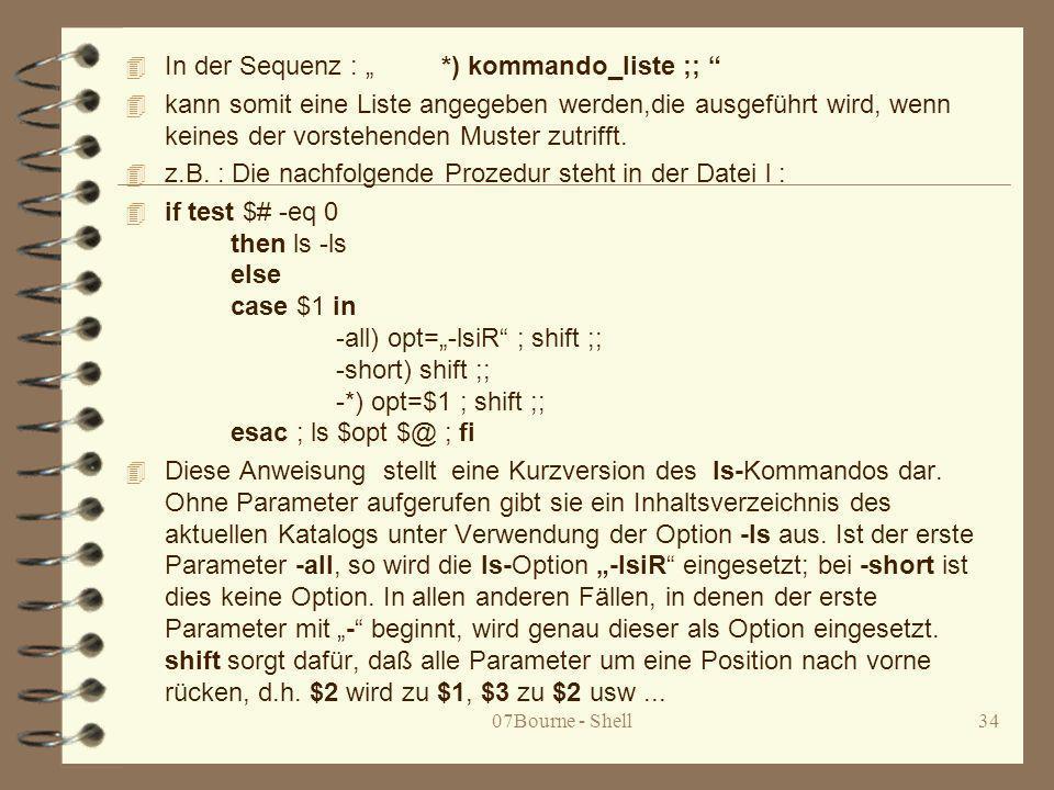 """In der Sequenz : """" *) kommando_liste ;;"""