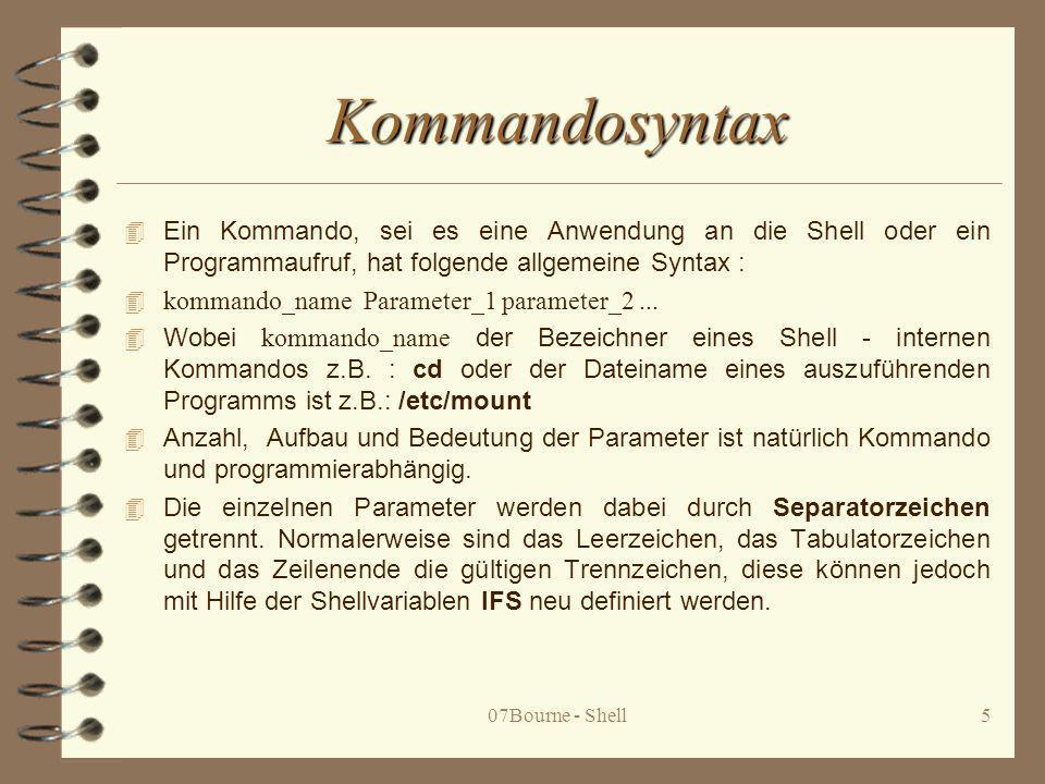 Kommandosyntax Ein Kommando, sei es eine Anwendung an die Shell oder ein Programmaufruf, hat folgende allgemeine Syntax :