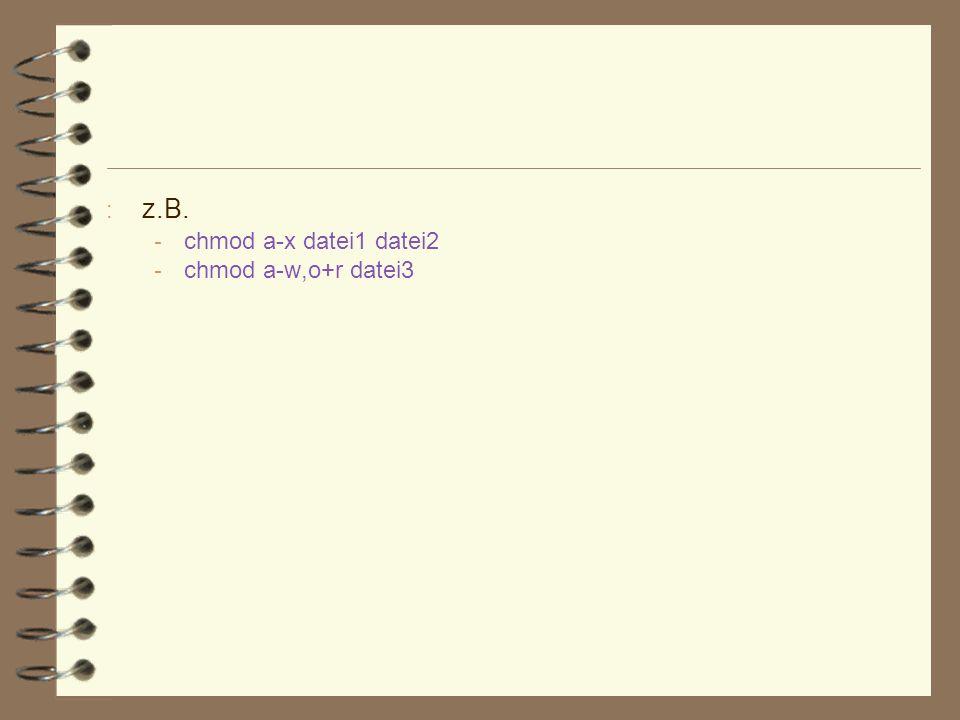 z.B. chmod a-x datei1 datei2 chmod a-w,o+r datei3