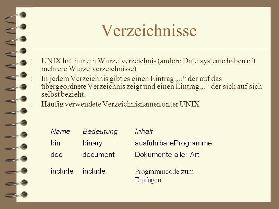Verzeichnisse UNIX hat nur ein Wurzelverzeichnis (andere Dateisysteme haben oft mehrere Wurzelverzeichnisse)