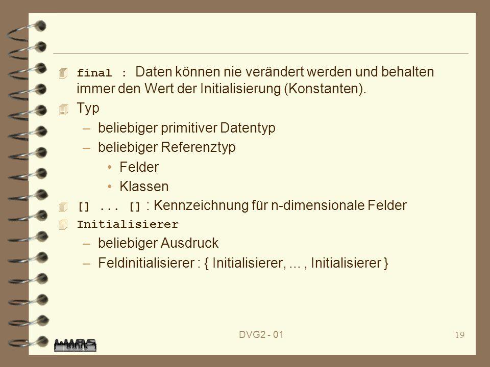beliebiger primitiver Datentyp beliebiger Referenztyp Felder Klassen
