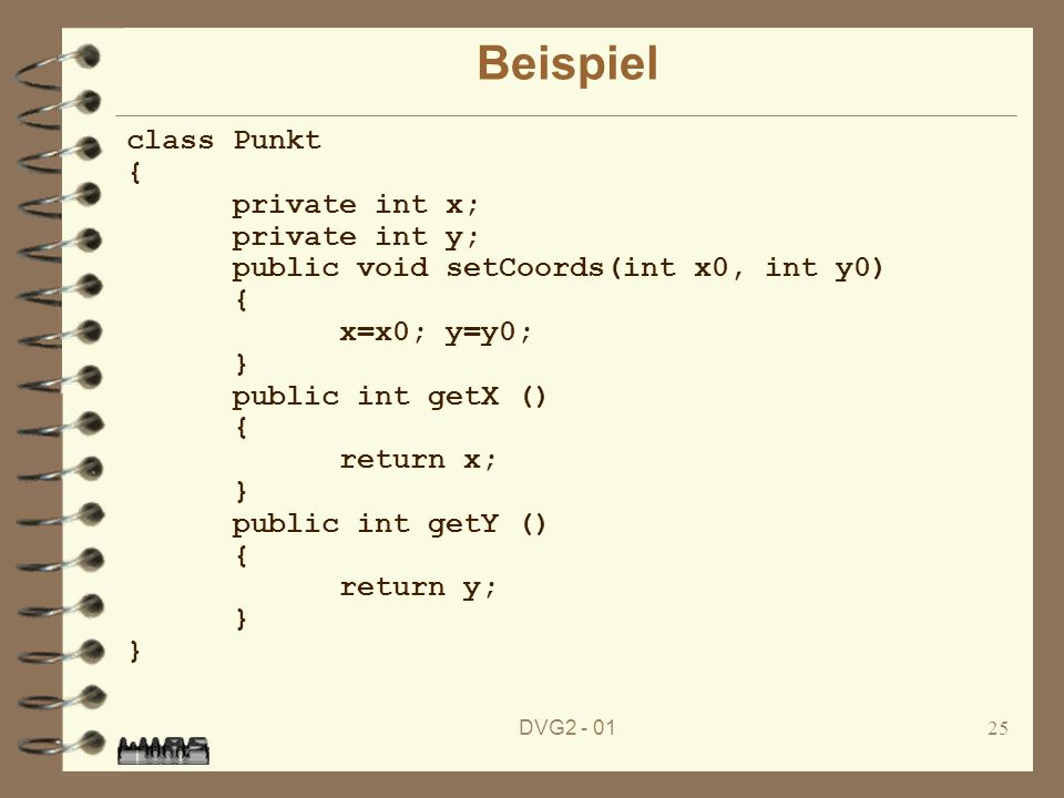 Beispiel class Punkt { private int x; private int y;