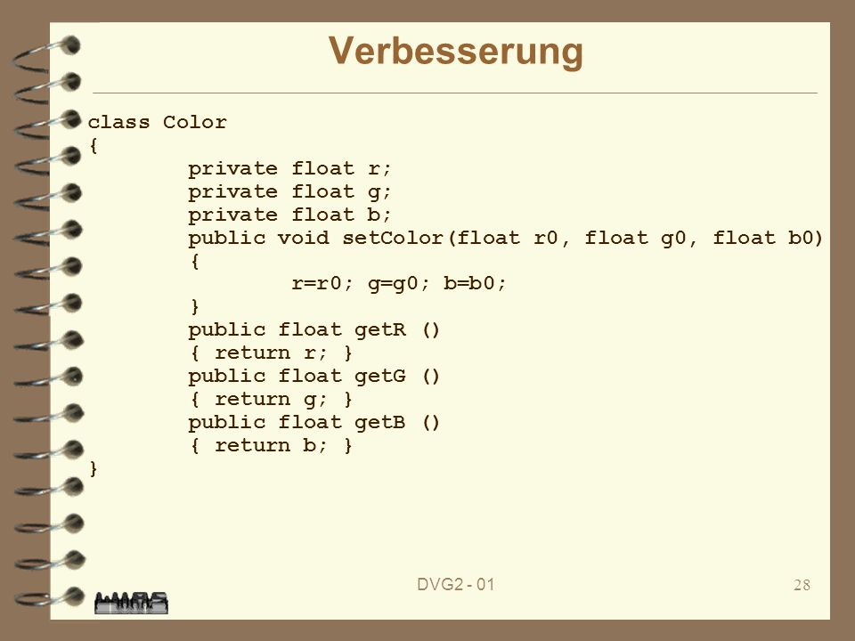 Verbesserung class Color { private float r; private float g;