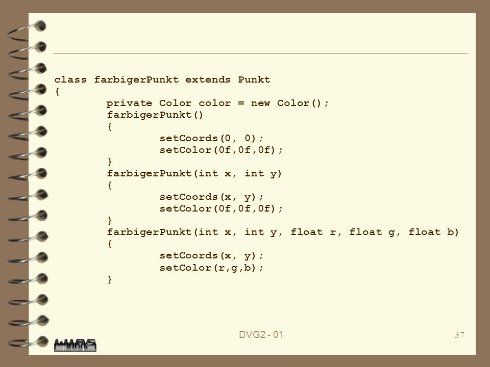 class farbigerPunkt extends Punkt { private Color color = new Color();
