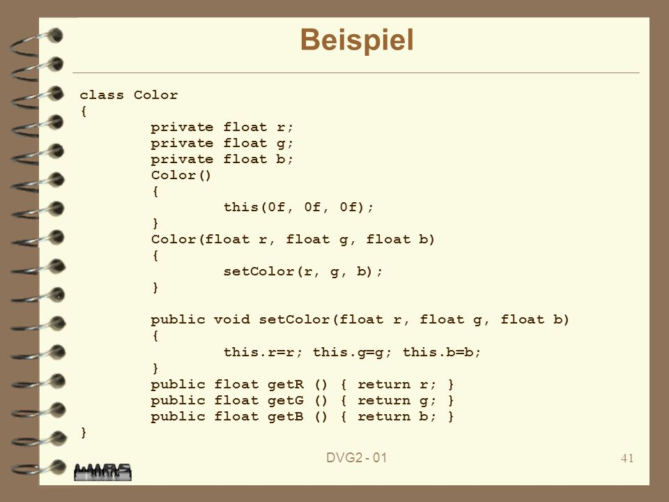 Beispiel class Color { private float r; private float g;