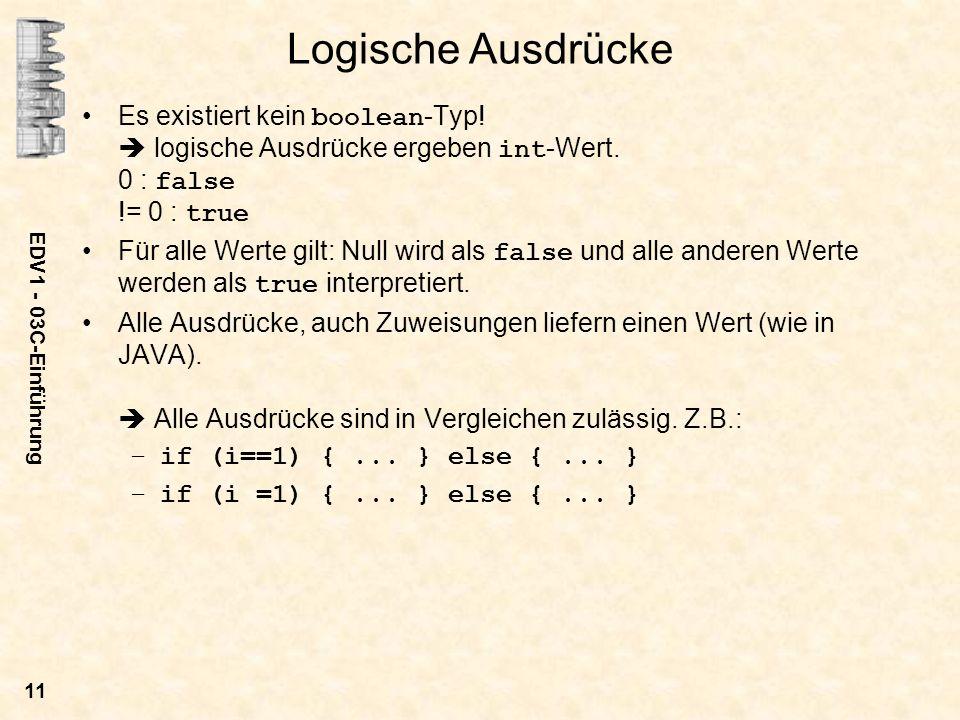 Logische Ausdrücke Es existiert kein boolean-Typ!  logische Ausdrücke ergeben int-Wert. 0 : false != 0 : true.