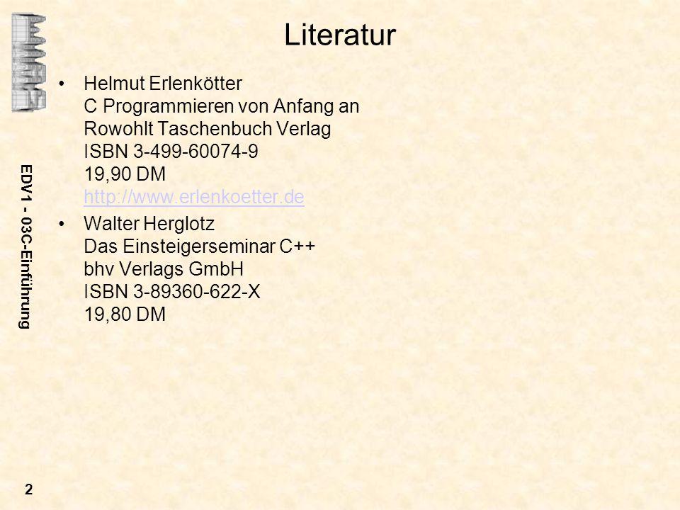 Literatur Helmut Erlenkötter C Programmieren von Anfang an Rowohlt Taschenbuch Verlag ISBN 3-499-60074-9 19,90 DM http://www.erlenkoetter.de.