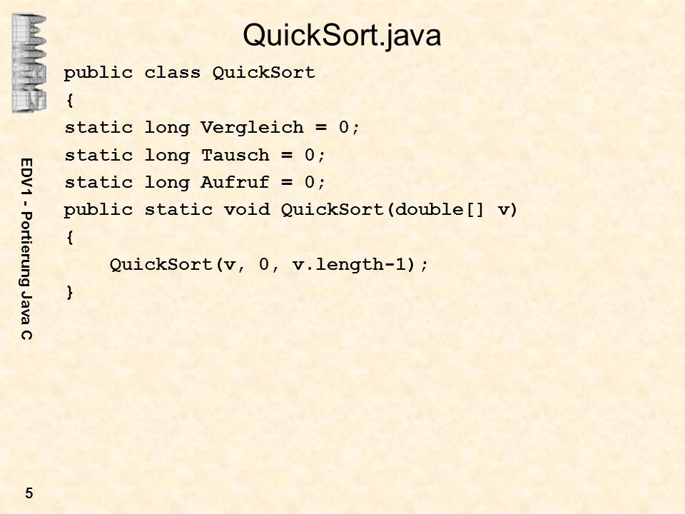 QuickSort.java public class QuickSort { static long Vergleich = 0;