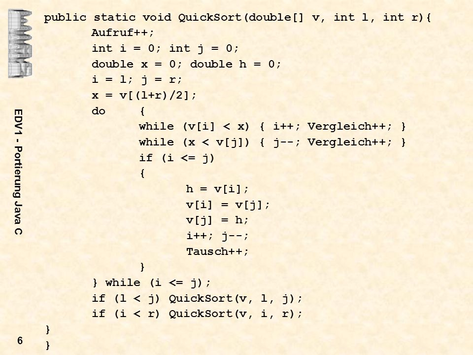 public static void QuickSort(double[] v, int l, int r){ Aufruf++;