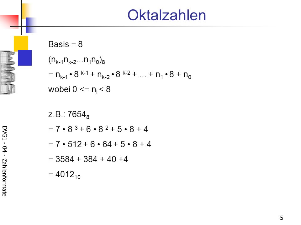 Oktalzahlen Basis = 8 (nk-1nk-2...n1n0)8