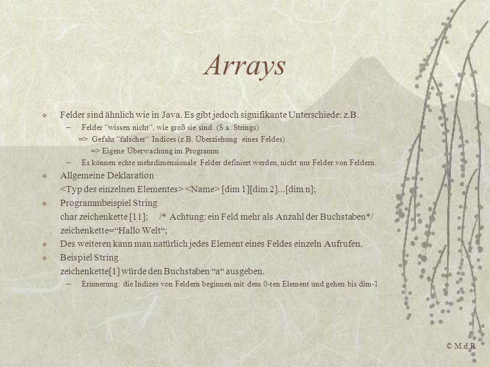 Arrays Felder sind ähnlich wie in Java. Es gibt jedoch signifikante Unterschiede: z.B. Felder wissen nicht , wie groß sie sind. (S.a. Strings)