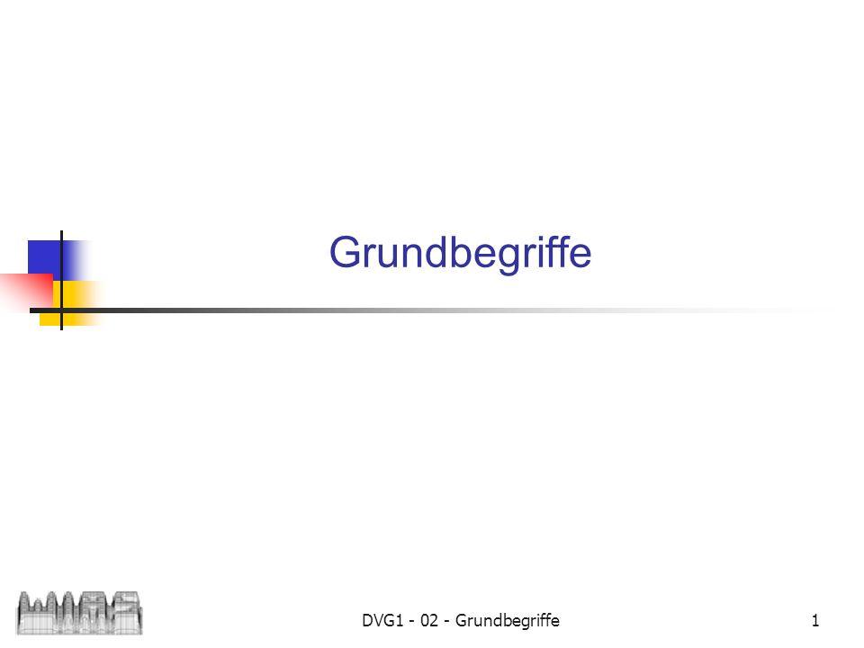 Grundbegriffe DVG1 - 02 - Grundbegriffe
