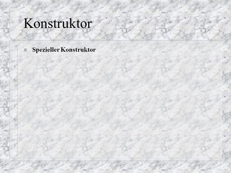 Konstruktor Spezieller Konstruktor