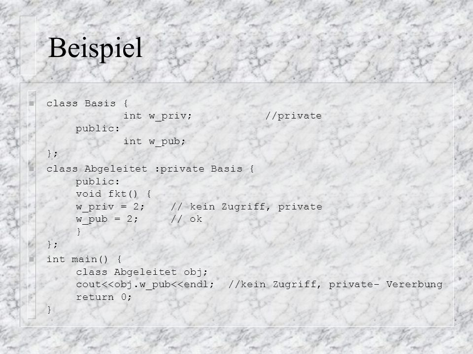 Beispiel class Basis { int w_priv; //private public: int w_pub; };