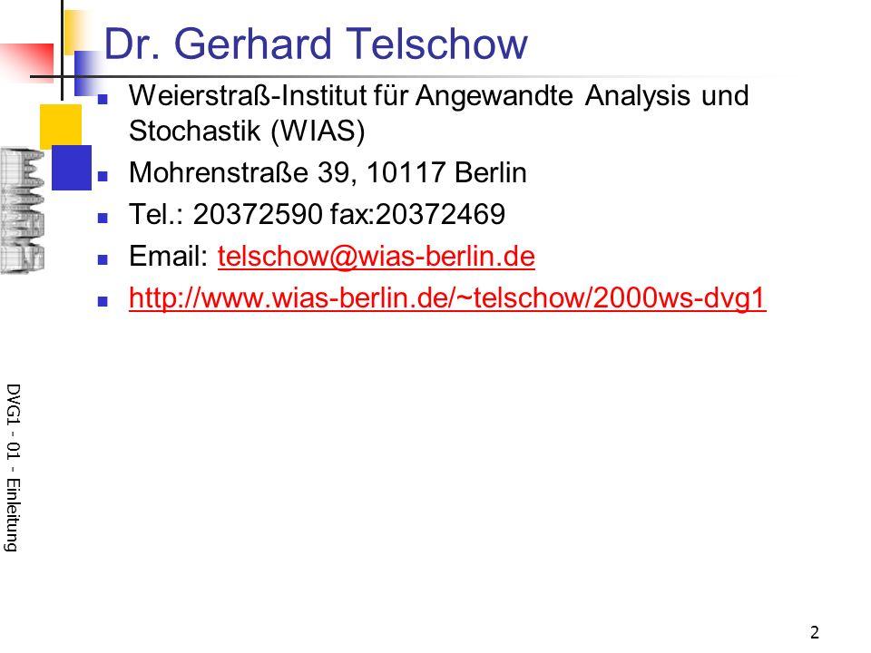 Dr. Gerhard Telschow Weierstraß-Institut für Angewandte Analysis und Stochastik (WIAS) Mohrenstraße 39, 10117 Berlin.