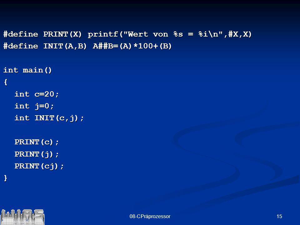 #define PRINT(X) printf( Wert von %s = %i\n ,#X,X)
