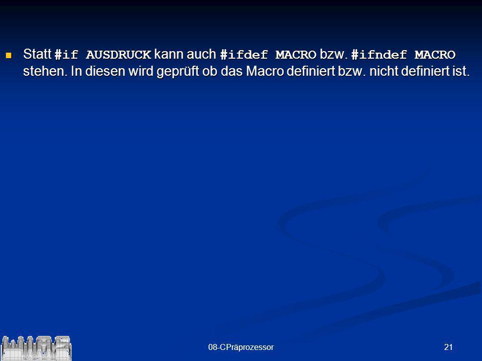 Statt #if AUSDRUCK kann auch #ifdef MACRO bzw. #ifndef MACRO stehen