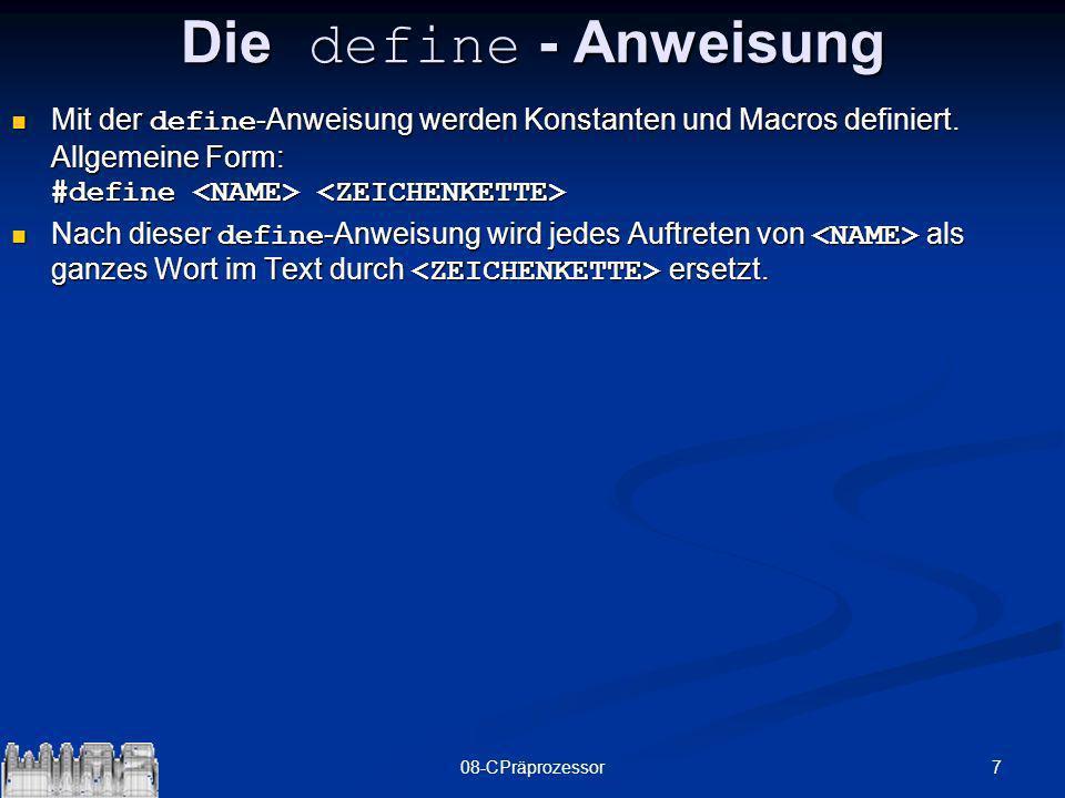 Die define - AnweisungMit der define-Anweisung werden Konstanten und Macros definiert. Allgemeine Form: #define <NAME> <ZEICHENKETTE>