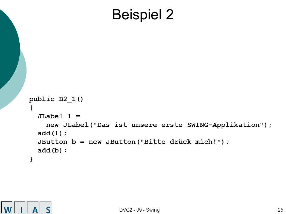 Beispiel 2 public B2_1() { JLabel l =