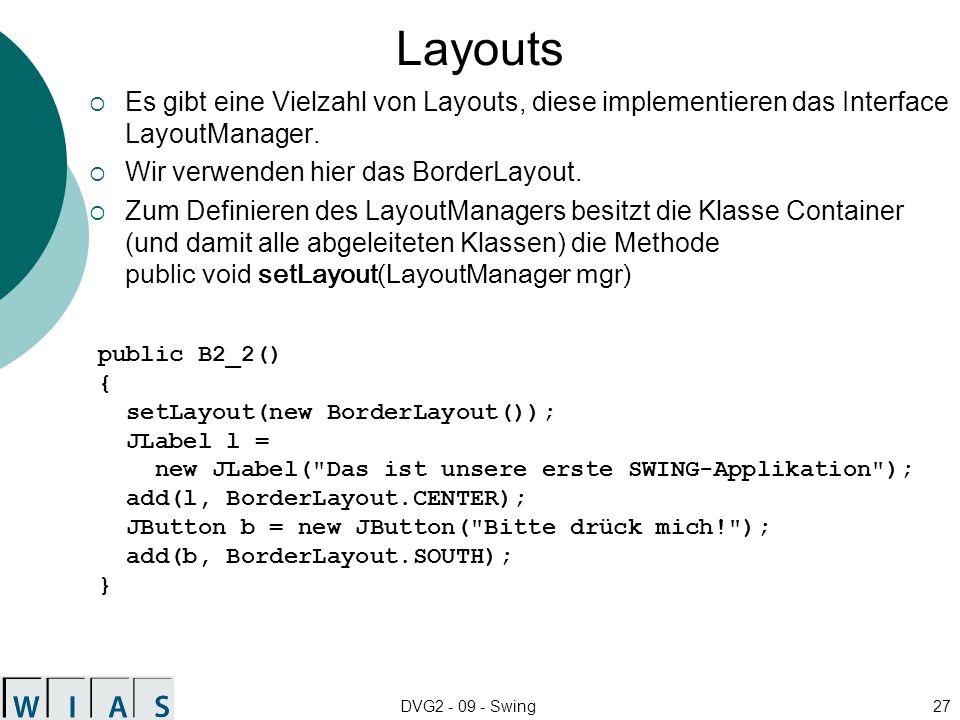 Layouts Es gibt eine Vielzahl von Layouts, diese implementieren das Interface LayoutManager. Wir verwenden hier das BorderLayout.