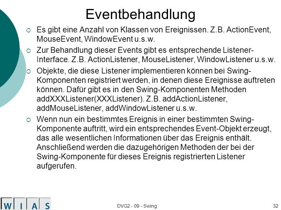 Eventbehandlung Es gibt eine Anzahl von Klassen von Ereignissen. Z.B. ActionEvent, MouseEvent, WindowEvent u.s.w.