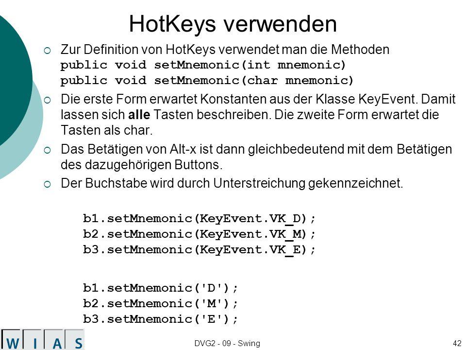 HotKeys verwenden Zur Definition von HotKeys verwendet man die Methoden public void setMnemonic(int mnemonic) public void setMnemonic(char mnemonic)
