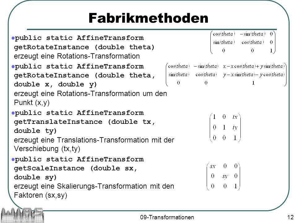 Fabrikmethoden public static AffineTransform getRotateInstance (double theta) erzeugt eine Rotations-Transformation.