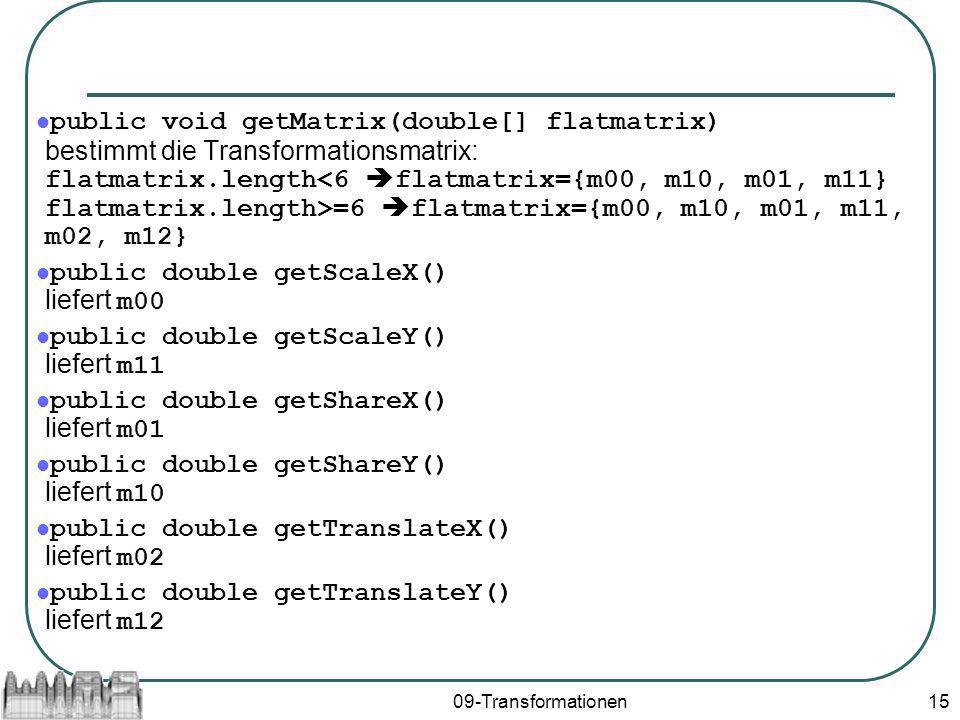 public double getScaleX() liefert m00