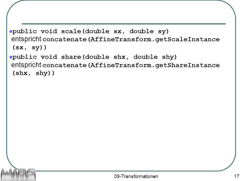 public void scale(double sx, double sy) entspricht concatenate(AffineTransform.getScaleInstance (sx, sy))