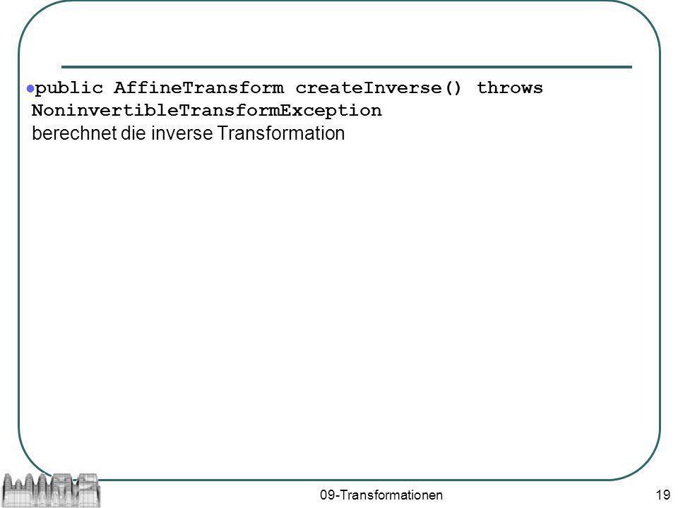public AffineTransform createInverse() throws NoninvertibleTransformException berechnet die inverse Transformation