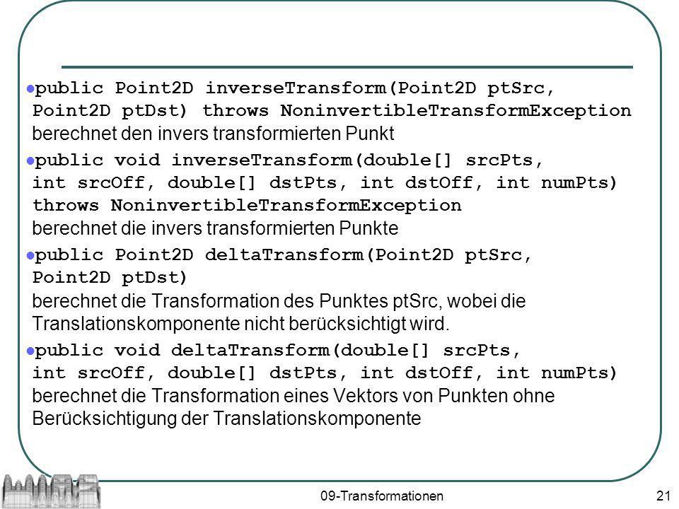 public Point2D inverseTransform(Point2D ptSrc, Point2D ptDst) throws NoninvertibleTransformException berechnet den invers transformierten Punkt