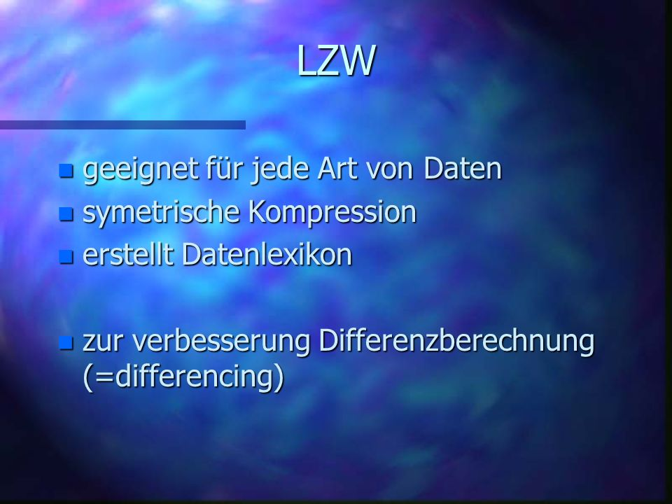 LZW geeignet für jede Art von Daten symetrische Kompression
