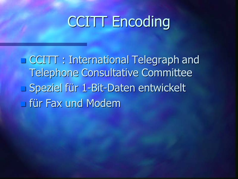 CCITT Encoding CCITT : International Telegraph and Telephone Consultative Committee. Speziel für 1-Bit-Daten entwickelt.