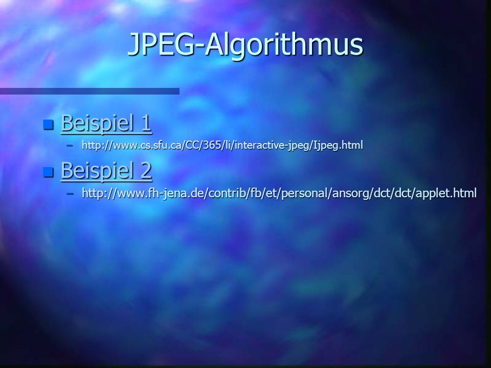 JPEG-Algorithmus Beispiel 1 Beispiel 2