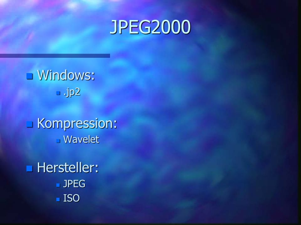JPEG2000 Windows: .jp2 Kompression: Wavelet Hersteller: JPEG ISO