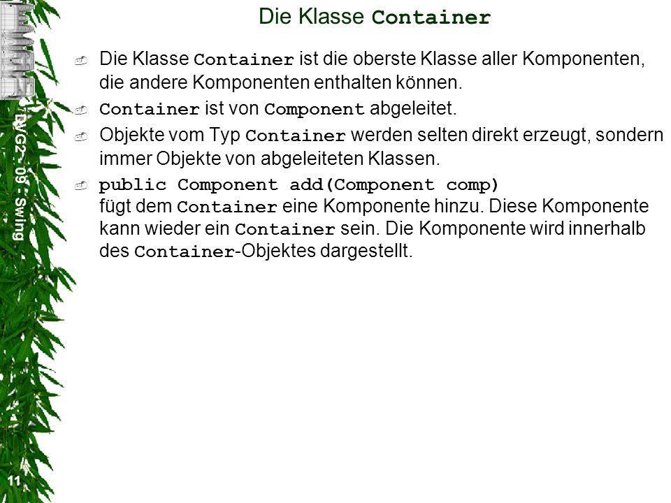 Die Klasse Container Die Klasse Container ist die oberste Klasse aller Komponenten, die andere Komponenten enthalten können.