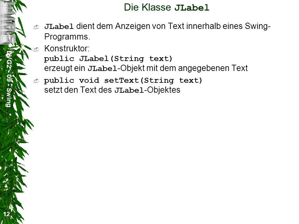 Die Klasse JLabel JLabel dient dem Anzeigen von Text innerhalb eines Swing-Programms.