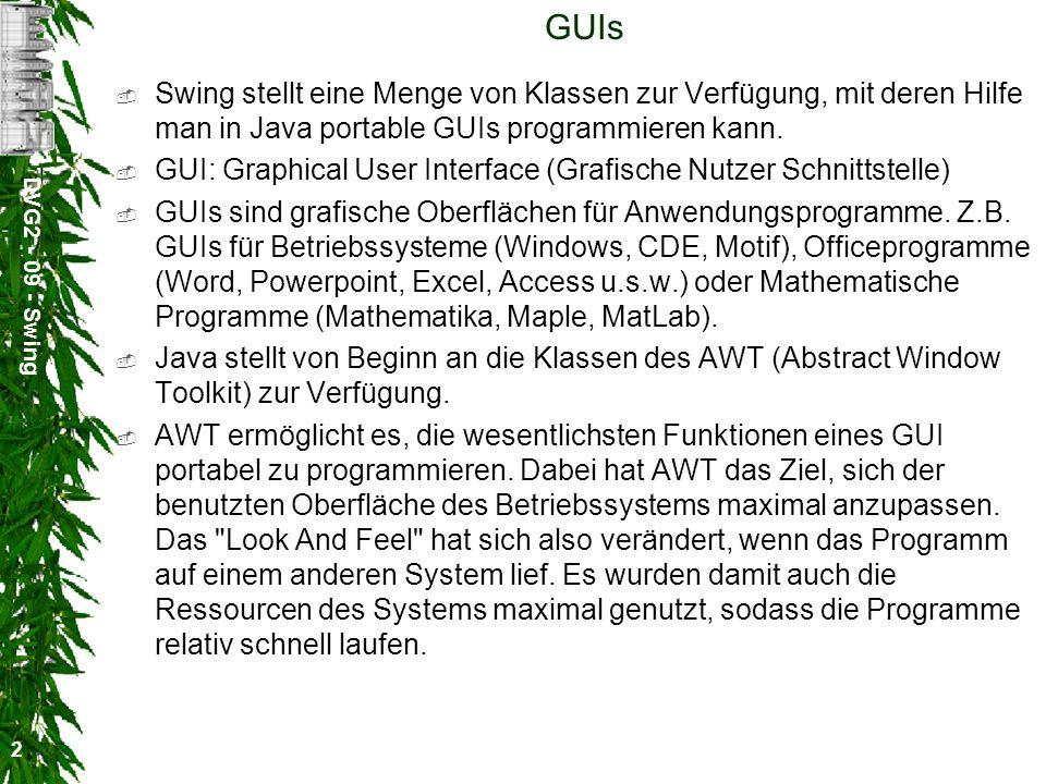 GUIs Swing stellt eine Menge von Klassen zur Verfügung, mit deren Hilfe man in Java portable GUIs programmieren kann.