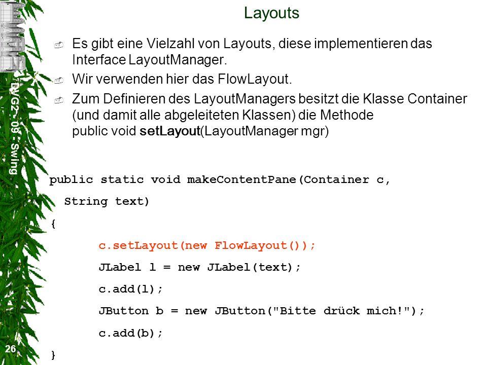 Layouts Es gibt eine Vielzahl von Layouts, diese implementieren das Interface LayoutManager. Wir verwenden hier das FlowLayout.