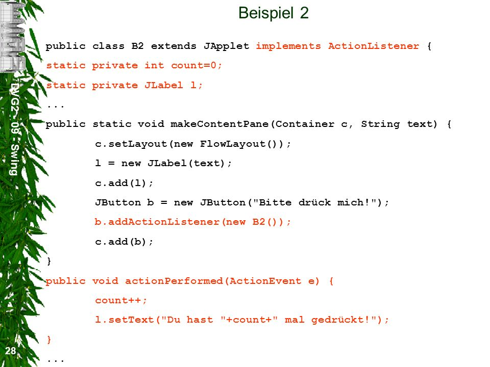 Beispiel 2 public class B2 extends JApplet implements ActionListener {