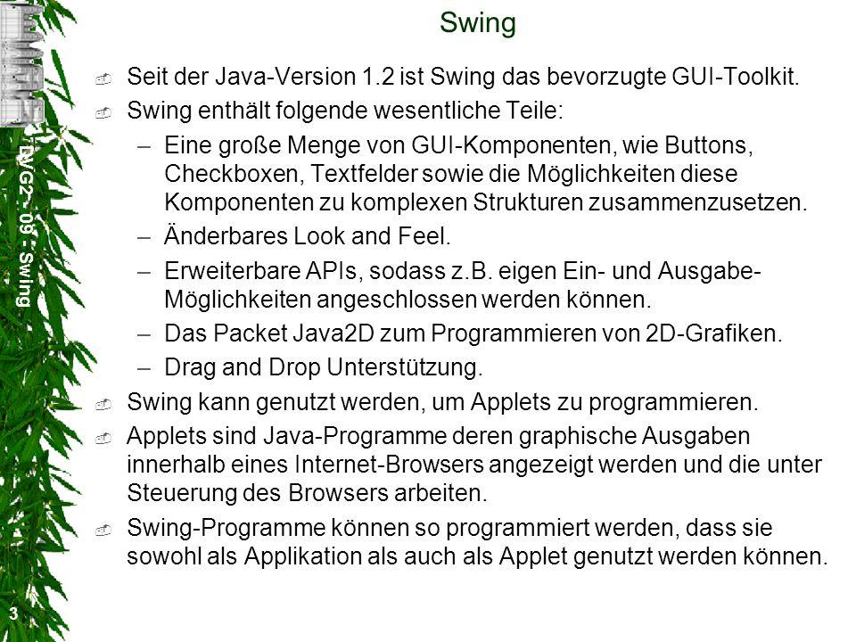Swing Seit der Java-Version 1.2 ist Swing das bevorzugte GUI-Toolkit.