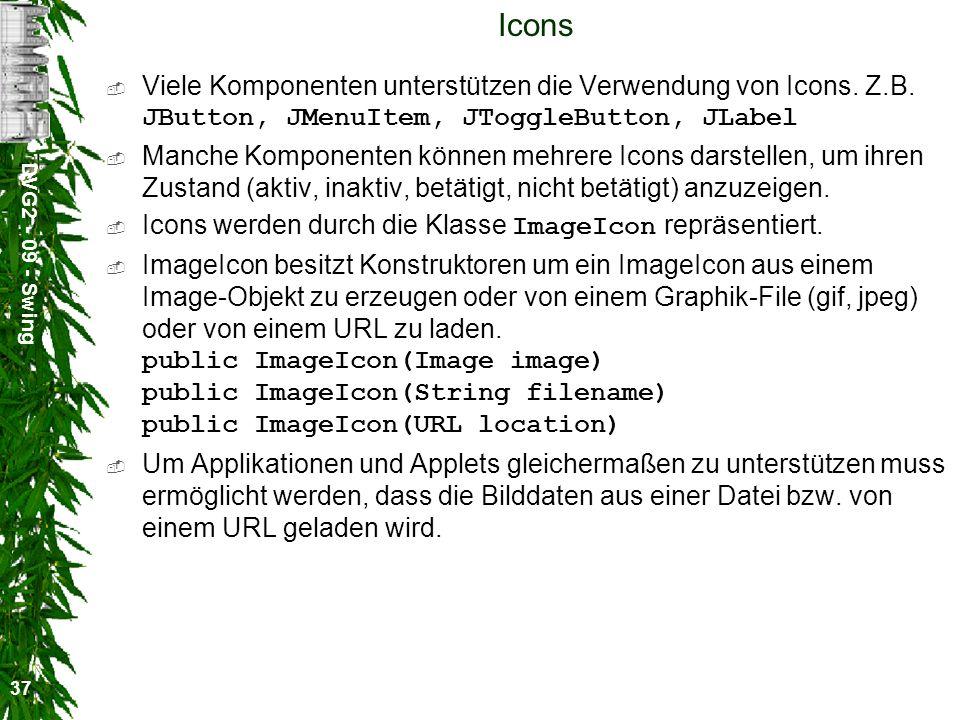 Icons Viele Komponenten unterstützen die Verwendung von Icons. Z.B. JButton, JMenuItem, JToggleButton, JLabel.