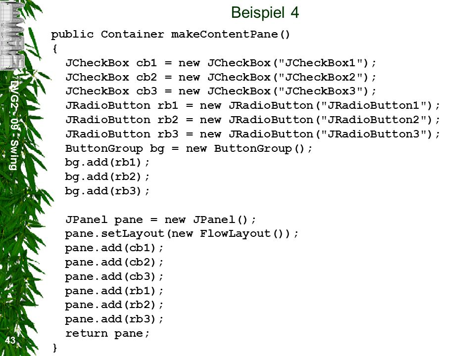 Beispiel 4 public Container makeContentPane() {